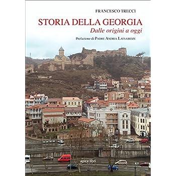 Storia Della Georgia. Dalle Origini Ad Oggi
