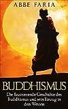 Buddhismus: Die faszinierende Geschichte des Buddhismus und sein Einzug in den Westen: (Buddhismus für Anfänger und Buddhismus Grundwissen)