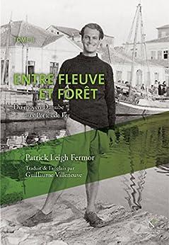 Entre fleuve et forêt: Du moyen Danube aux Portes de Fer (Dans la nuit et le vent t. 2) par [Fermor, Patrick Leigh]