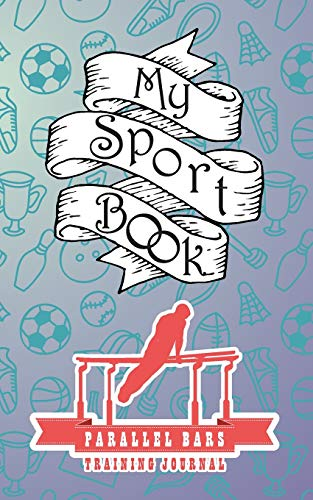 My sport book - Parallel bars training journal: 200 cream pages with 5