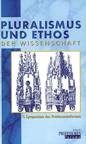 Pluralismus und Ethos der Wissenschaft: 1. Symposium des Professorenforums 28./29. März 1998 in Frankfurt/Main PDF Books