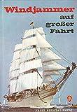 Windjammer auf großer Fahrt. Die Welt der Segelschiffe, wie sie wirklich war - Fritz Brustat-Naval