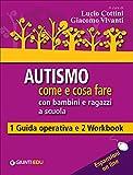 Autismo come e cosa fare con bambini e ragazzi a scuola. 1 Guida operativa e 2 Workbook. Con aggiornamento online