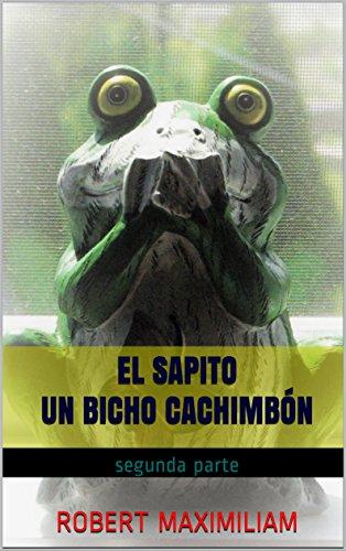 EL SAPITO Un Bicho Cachimbón: segunda parte (El Sapito, su historia nº 2) por Robert MAXIMILIAM