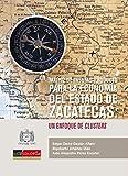 Matriz de insumo-producto para la economía del estado  de Zacatecas, un enfoque de clusters (Spanish Edition)