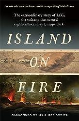 Island on Fire: The extraordinary story of Laki, the volcano that turned eighteenth-century Europe dark