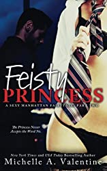 Feisty Princess (A Sexy Manhattan Fairytale: Part Two) (Volume 2) by Michelle A. Valentine (2015-10-13)