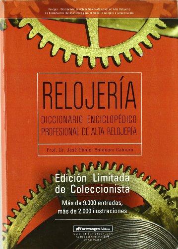 Relojeria. Diccionario Enciclopedico Profesional De Alta Relojeria