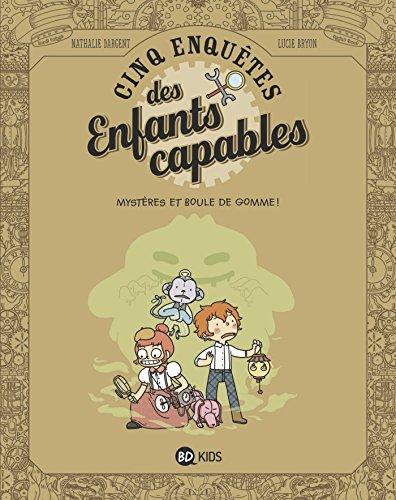 Les enquêtes des enfants capables, Tome 04: Mystères et boule de gomme!