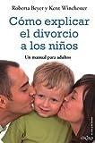 Cómo explicar el divorcio a los niños: Un manual para padres (El Niño y su Mundo)