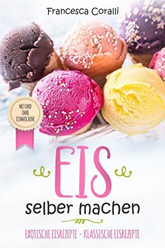 Eis Selber Machen Exotische Eisrezepte Klassische Eisrezepte Mit