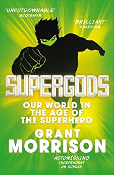 Supergods: Our World in the Age of the Superhero by [Morrison, Grant]