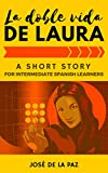 A Spanish Short Story: La doble vida de Laura, Intermediate Level #1: A captivating novel to learn, practice and enjoy Spanish (Fun Spanish Short Stories) (Spanish Edition)