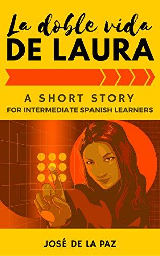 A spanish short story la doble vida de laura intermediate level 1 a spanish short story la doble vida de laura intermediate level 1 fandeluxe Choice Image
