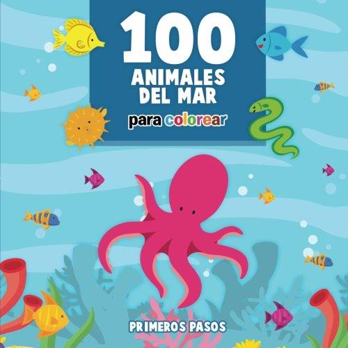 100 Animales del Mar Para Colorear: Dibujos para pintar para niños de 3 a 6 años de edad: Volume 6 (Actividades Didácticas para Niños)