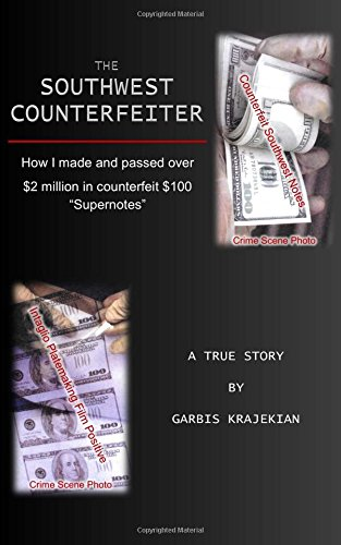 The Southwest Counterfeiter: How I Made and Passed over $2 Million in Counterfeit $100 Supernotes