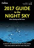 2017 Guide to the Night Sky: A month-by-month guide to exploring the skies above Brit...