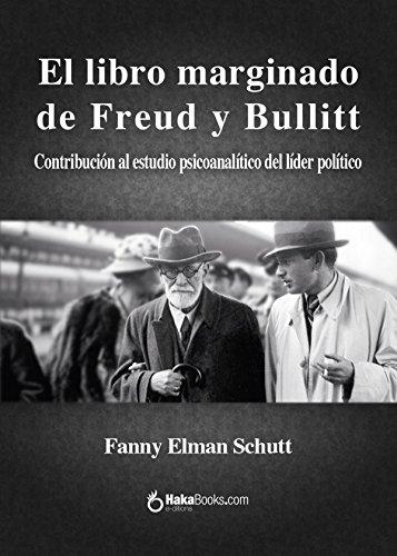 El libro marginado de Freud y Bullitt: Contribución al estudio psicoanalítico del líder político por Fanny Elman Schutt