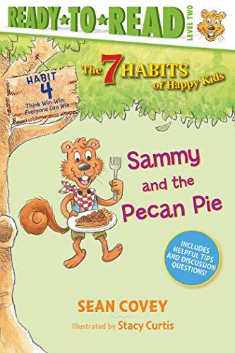 Sammy and the Pecan Pie: Habit 4 (7 Habits of Happy Kids: Ready-to-Read, Level 2)