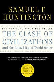 The Clash of Civilizations and the Remaking of World Order (English Edition) von [Huntington, Samuel P.]