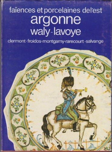 Faïences et porcelaines de l'est Argonne (Clermont, Froidos, Montgarny, Rarecourt, Salvange) par COLLECTIF