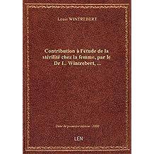 Contribution àl'étudedela stérilité chez lafemme,parleDr L. Wintrebert, …