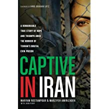 Captive in Iran: A Remarkable True Story of Hope and Triumph amid the Horror of Tehran's Brutal Evin Prison (English Edition)