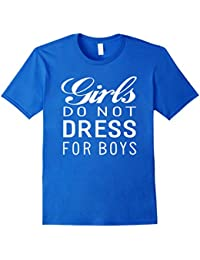 Girls Do Not Dress For Boys Gifts For Ladies Funny T-Shirt