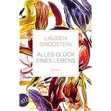 Alles Glück eines Lebens: Roman