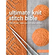 Ultimate Knit Stitch Bible: 750 Knit, Purl, Cable, Lace and Colour Stitches by Erika (ed) Knight (2015-08-20)