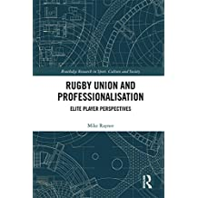 Rugby Union and Professionalisation: Elite Player Perspectives (Routledge Research in Sport, Culture and Society)
