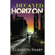 Decayed Horizon by Elizabeth Sharp (2015-09-27)