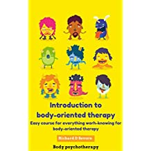 Introduction to body-oriented therapy: Easy course for everything worh-knowing for body-oriented therapy (Body psychotherapy) (English Edition)