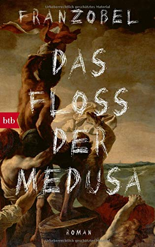 Das Floß der Medusa: Roman