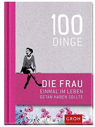 Preisvergleich Produktbild 100 Dinge, die FRAU einmal im Leben getan haben sollte: Geschenkewelt Freundinnen