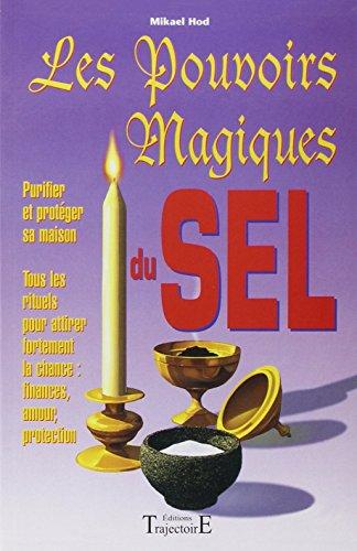 Les pouvoirs magiques du sel : Guide pratique de l'utilisation du sel en magie par Mikael Hod