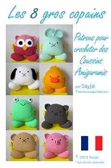 Les 8 gros copains : Patrons pour crocheter des Coussins Amigurumis (Patrons Faciles d'Amigurumis au Crochet t. 11) par [Sayjai, Thawornsupacharoen, Sayjai]