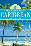 100 Best Resorts of the Caribbean (100 Best Series) by Kay Showker (2011-12-06)