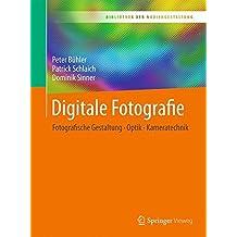 Digitale Fotografie: Fotografische Gestaltung - Optik - Kameratechnik (Bibliothek der Mediengestaltung)