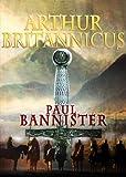 Arthur Britannicus (Forgotten Emperor Book 1) by Paul Bannister