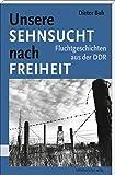 Image de Unsere Sehnsucht nach Freiheit: Fluchtgeschichten aus der DDR