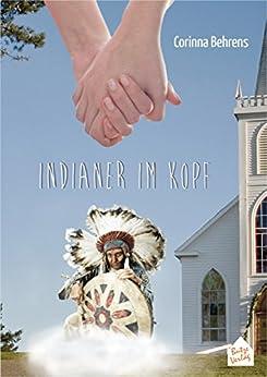 Indianer im Kopf: Eine lesbische, humorvoll-spirituelle, kriminalistische Liebesgeschichte (German Edition) by [Behrens, Corinna]