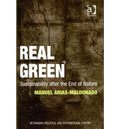 [(Real Green: Sustainability After the End of Nature )] [Author: Manuel Arias-Maldonado] [Feb-2012]