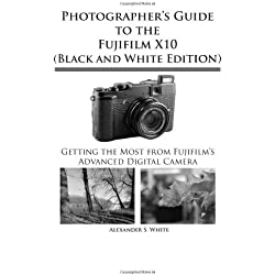 Photographer's Guide to the Fujifilm X10: Black and White Edition
