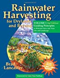 Rainwater Harvesting for Drylands and Beyond: Guiding Principles to Welcome Rain into Your Life and Landscape
