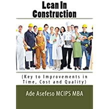 Lean In Construction: (Key to Improvements in Time, Cost and Quality): 1 by Mr Ade Asefeso MCIPS MBA (2014-05-04)