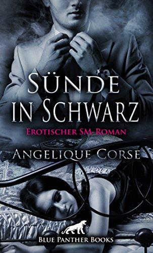 Sünde in Schwarz | Erotischer SM-Roman: Die Damenwelt liegt ihm zu Füßen und befriedigt nur allzu gern seine extravaganten Bedürfnisse ... (BDSM-Romane) -