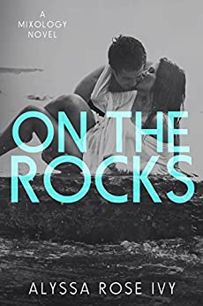 On The Rocks (Mixology Book 2) by [Ivy, Alyssa Rose]