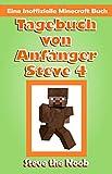 Tagebuch von Anfänger Steve 4 (Eine Inoffizielle Minecraft Buch) (Tagebuch von Anfänger Steve Sammlung)