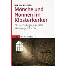Mönche und Nonnen im Klosterkerker: Ein verdrängtes Kapitel Kirchengeschichte (Topos Taschenbücher 1004) (German Edition)